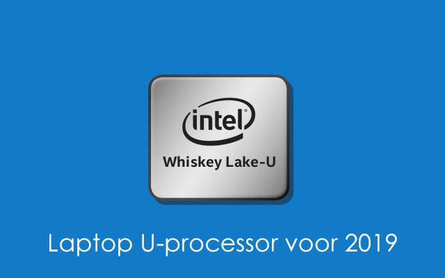 Whiskey Lake: Laptop processoren van Intel voor 2019