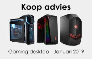 Koopadvies Gaming Desktop - Januari 2019